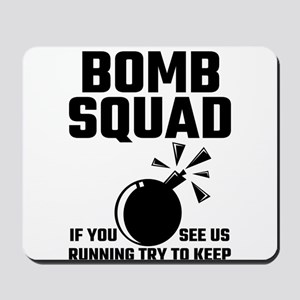 Bomb Squad If You See Us Running Try To Mousepad