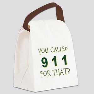 YOU CALLED 911 Canvas Lunch Bag