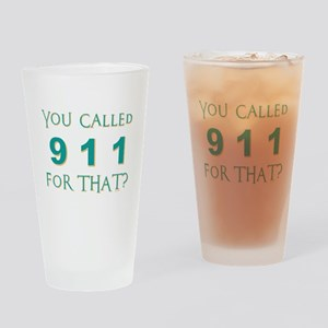 YOU CALLED 911 Drinking Glass