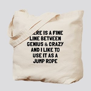 Fine line between genius crazy Tote Bag