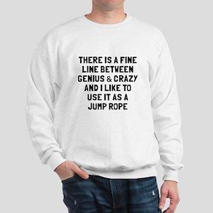 Fine line between genius crazy Sweatshirt
