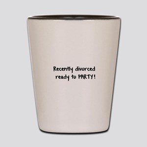 Recently Divorced Ready to Party Shot Glass