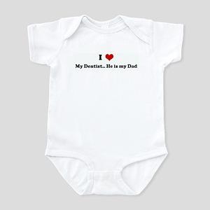 I Love My Dentist... He is my Infant Bodysuit