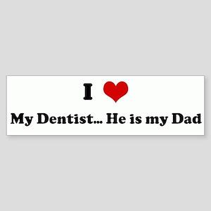 I Love My Dentist... He is my Bumper Sticker