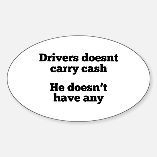 Driver doesn't carry cash, he doesnt have Decal