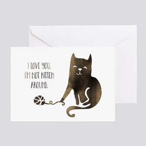 I Love You. I'm Not Kitten Around Greeting Cards