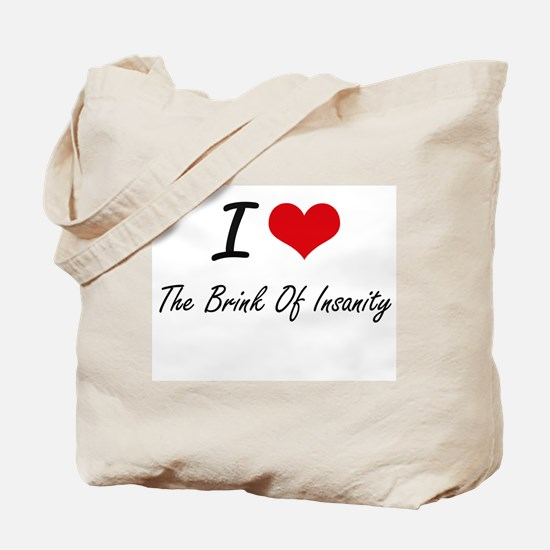 I Love The Brink Of Insanity Tote Bag