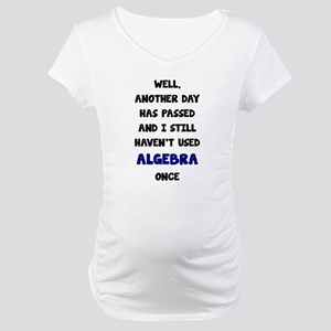 Another Day Has Passed And I Sti Maternity T-Shirt