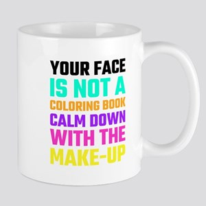 Your Face Is Not A Coloring Book Calm Down Wi Mugs