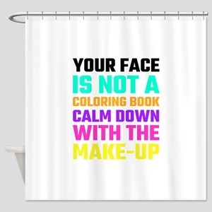 Your Face Is Not A Coloring Book Ca Shower Curtain