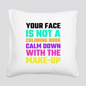 Your Face Is Not A Coloring B Square Canvas Pillow
