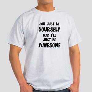 You just be yourself and I'll just be AWES T-Shirt