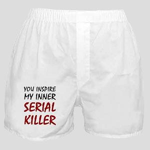 You Inspire My Inner Serial Killer Boxer Shorts