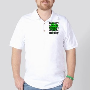 You Can't Drink All Day If You Don't St Golf Shirt