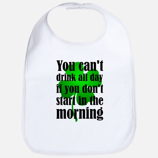 You Can't Drink All Day If You Don't Start In Bib