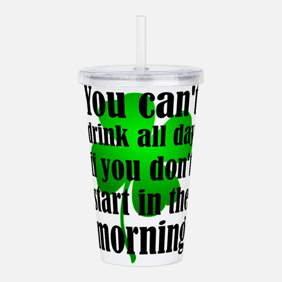 You Can't Drink All Da Acrylic Double-wall Tumbler