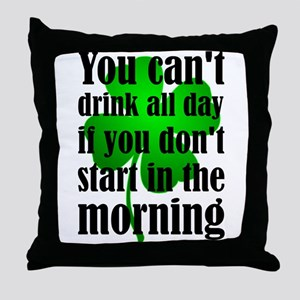You Can't Drink All Day If You Don't Throw Pillow