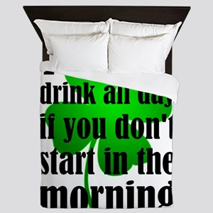 You Can't Drink All Day If You Don't S Queen Duvet