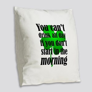 You Can't Drink All Day If You Burlap Throw Pillow