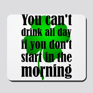 You Can't Drink All Day If You Don't Sta Mousepad