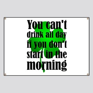 You Can't Drink All Day If You Don't Start Banner