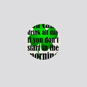 You Can't Drink All Day If You Don't S Mini Button