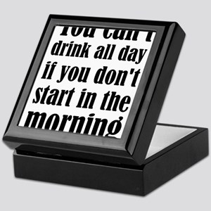 You Can't Drink All Day If You Don't Keepsake Box