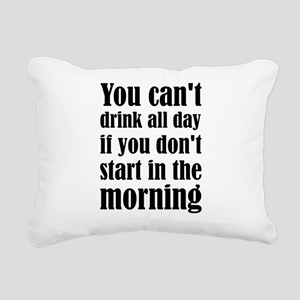 You Can't Drink All Day Rectangular Canvas Pillow