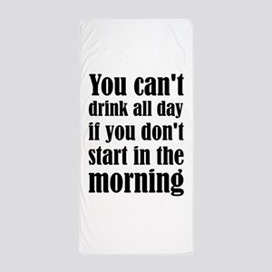 You Can't Drink All Day If You Don't S Beach Towel