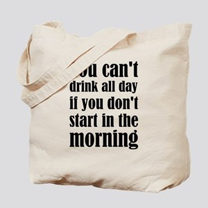 You Can't Drink All Day If You Don't Star Tote Bag