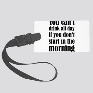 You Can't Drink All Day If You D Large Luggage Tag