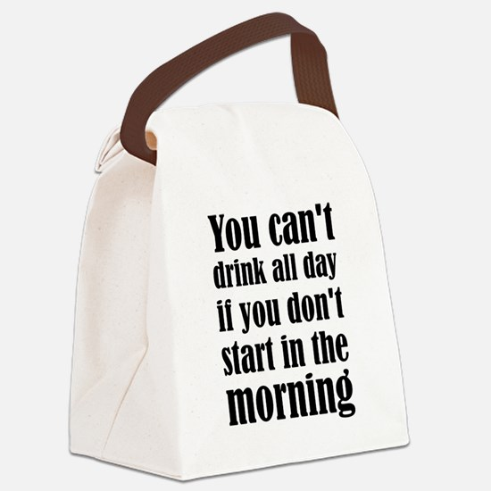 You Can't Drink All Day If You Do Canvas Lunch Bag