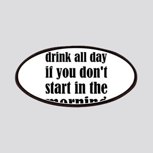 You Can't Drink All Day If You Don't Start I Patch
