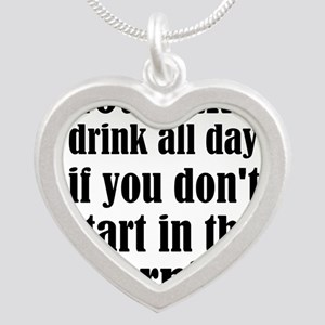 You Can't Drink All Day If You Don't Sta Necklaces