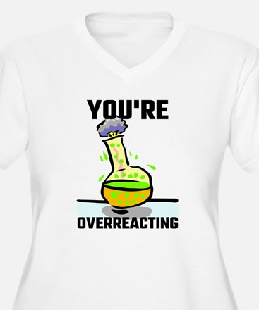 You're Overreacting Plus Size T-Shirt