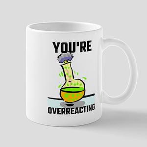 You're Overreacting Mugs