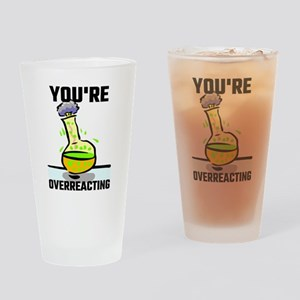 You're Overreacting Drinking Glass