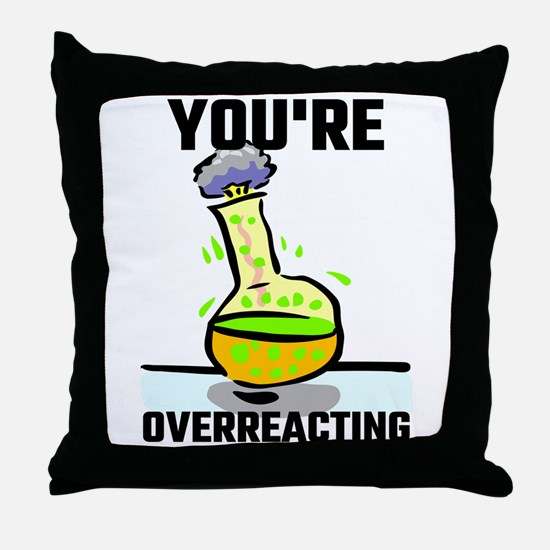You're Overreacting Throw Pillow