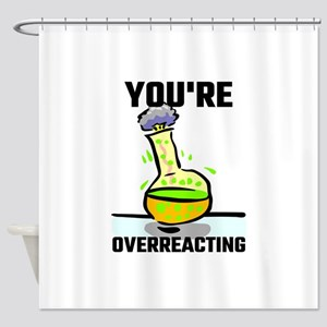 You're Overreacting Shower Curtain
