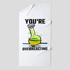 You're Overreacting Beach Towel