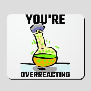 You're Overreacting Mousepad