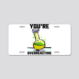 You're Overreacting Aluminum License Plate