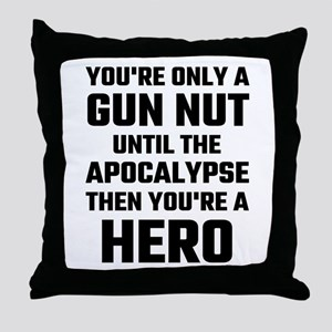 You're Only A Gun Nut Until The Apoca Throw Pillow
