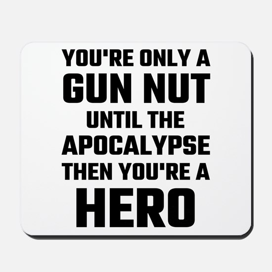 You're Only A Gun Nut Until The Apocalyp Mousepad