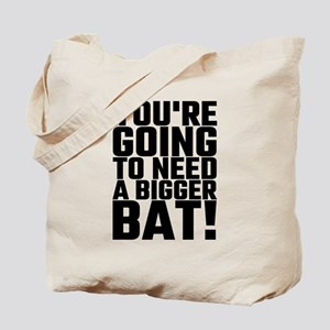 You're Going To Need A Bigger Bat Tote Bag