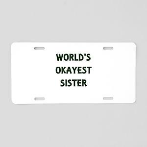 World's Okayest Sister Aluminum License Plate
