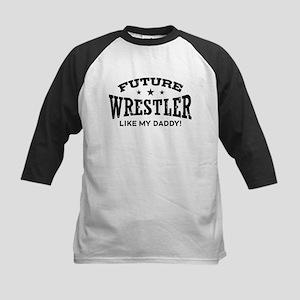 Future Wrestler Like My Daddy Kids Baseball Tee