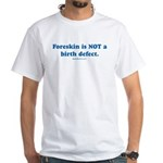 Foreskin not birth defect White T-Shirt