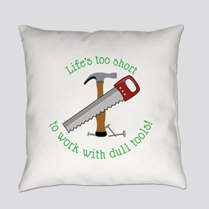 Lifes Too Short Everyday Pillow