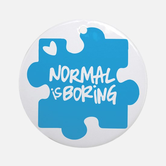 Normal Is Boring Round Ornament